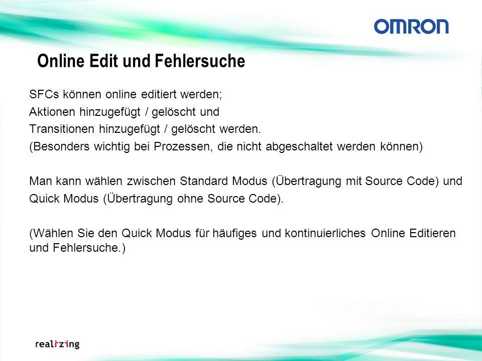 Online Edit und Fehlersuche SFCs können online editiert werden; Aktionen hinzugefügt / gelöscht und Transitionen hinzugefügt / gelöscht werden. (Beson
