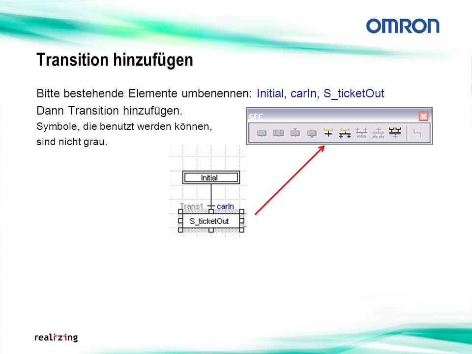 Transition hinzufügen Bitte bestehende Elemente umbenennen: Initial, carIn, S_ticketOut Dann Transition hinzufügen. Symbole, die benutzt werden können