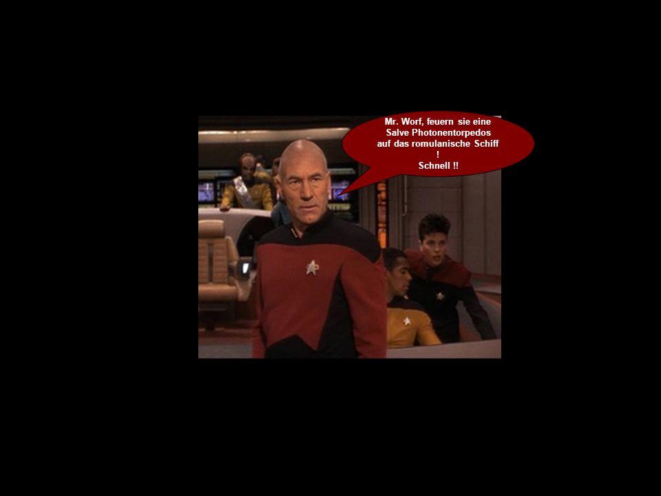 Mr. Worf, feuern sie eine Salve Photonentorpedos auf das romulanische Schiff ! Schnell !!