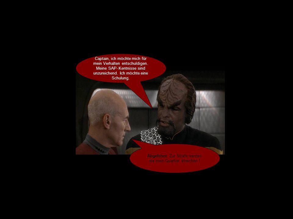 Captain, ich möchte mich für mein Verhalten entschuldigen.