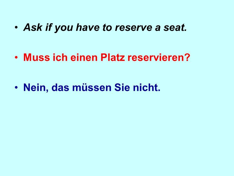 Ask how much the ticket costs. Was kostet die Fahrkarte? Fünfzehn Euro.