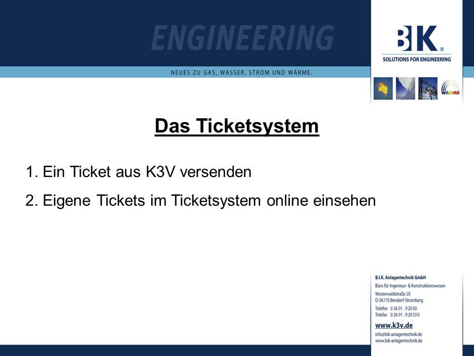 Das Ticketsystem 1. Ein Ticket aus K3V versenden 2. Eigene Tickets im Ticketsystem online einsehen
