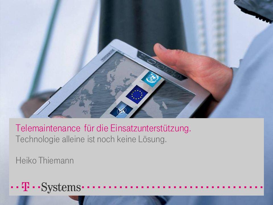 Telemaintenance für die Einsatzunterstützung. Technologie alleine ist noch keine Lösung. Heiko Thiemann