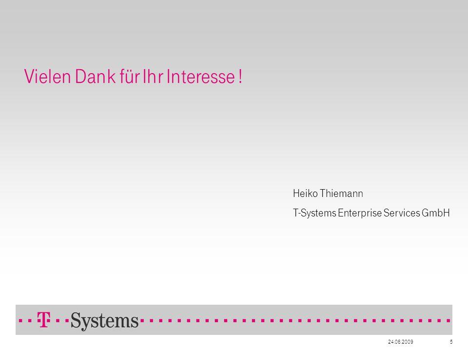 24.06.20095 Vielen Dank für Ihr Interesse ! Heiko Thiemann T-Systems Enterprise Services GmbH