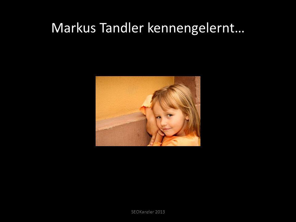 Markus Tandler kennengelernt… SEOKanzler 2013