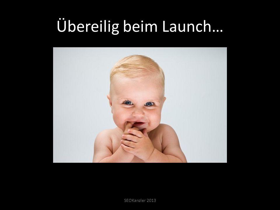 Übereilig beim Launch… SEOKanzler 2013