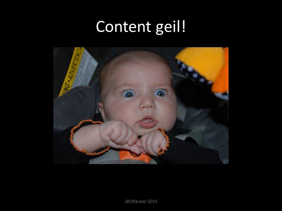 Content geil? SEOKanzler 2013 Content geil?