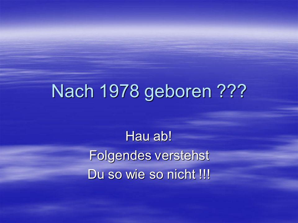 Geboren nach 1978 ????