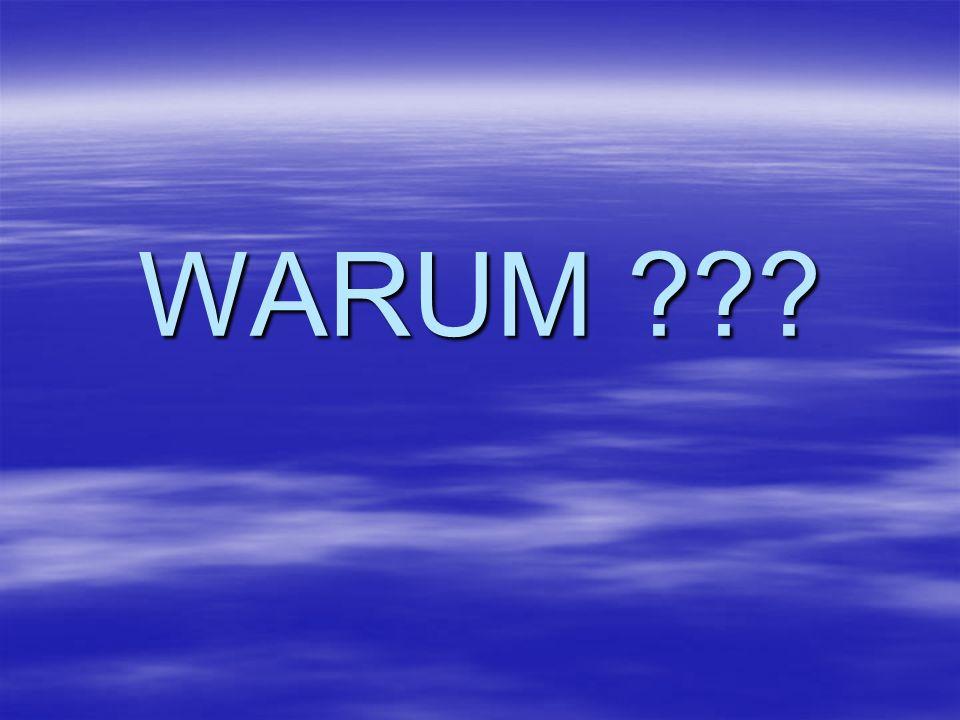 WARUM ???