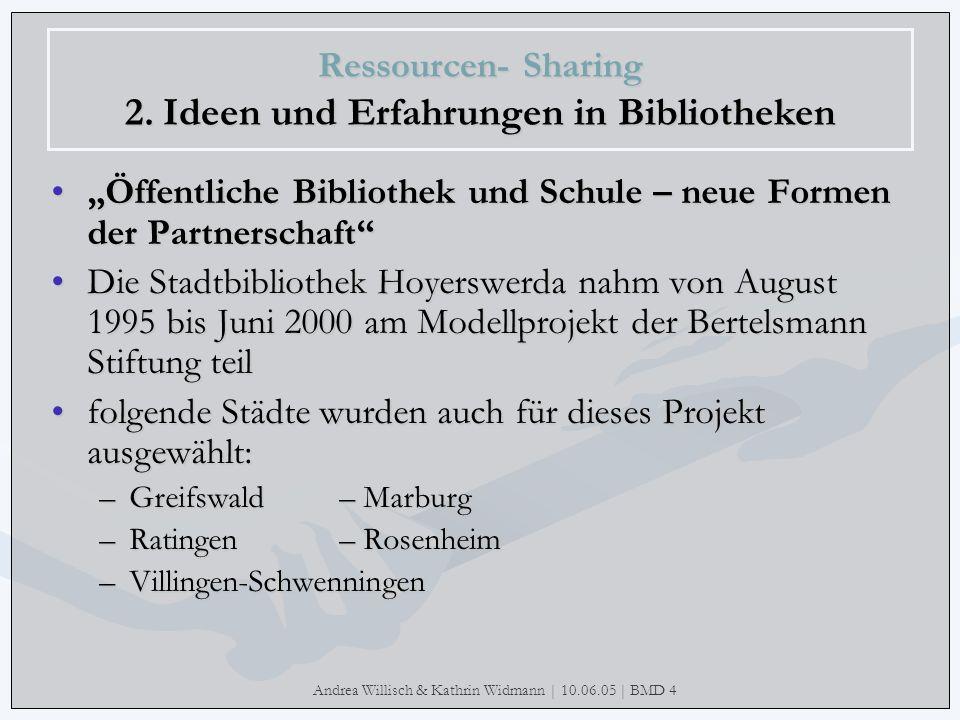Andrea Willisch & Kathrin Widmann | 10.06.05 | BMD 4 Ressourcen- Sharing 2. Ideen und Erfahrungen in Bibliotheken Öffentliche Bibliothek und Schule –
