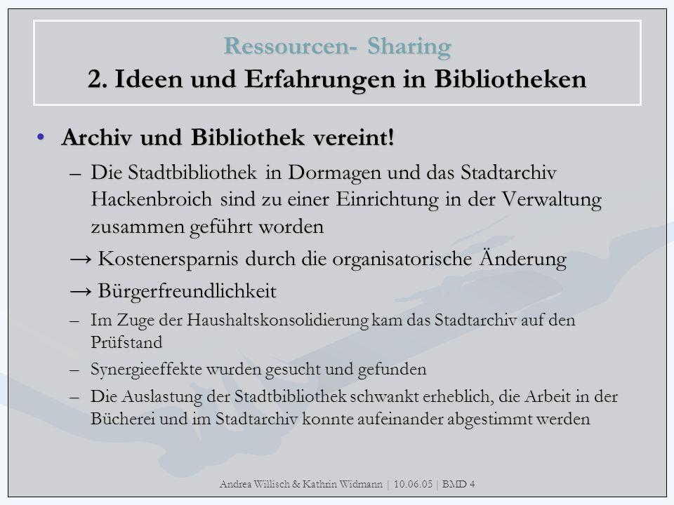 Andrea Willisch & Kathrin Widmann | 10.06.05 | BMD 4 Ressourcen- Sharing 2. Ideen und Erfahrungen in Bibliotheken Archiv und Bibliothek vereint! –Die