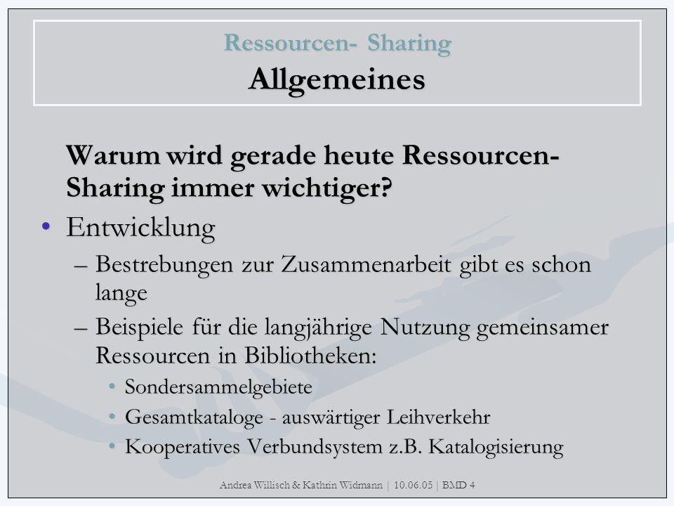 Andrea Willisch & Kathrin Widmann | 10.06.05 | BMD 4 Ressourcen- Sharing Allgemeines Warum wird gerade heute Ressourcen- Sharing immer wichtiger? Entw