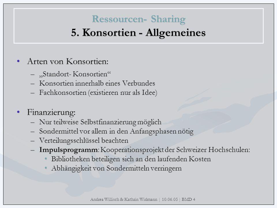 Andrea Willisch & Kathrin Widmann | 10.06.05 | BMD 4 Ressourcen- Sharing 5. Konsortien - Allgemeines Arten von Konsortien:Arten von Konsortien: –Stand