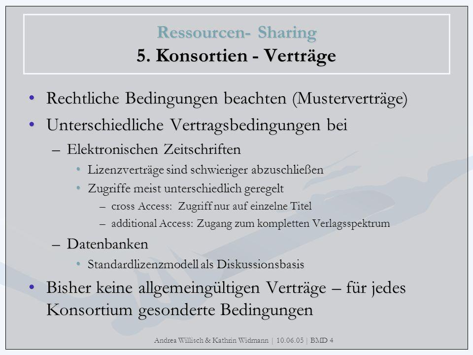 Andrea Willisch & Kathrin Widmann | 10.06.05 | BMD 4 Ressourcen- Sharing 5. Konsortien - Verträge Rechtliche Bedingungen beachten (Musterverträge)Rech