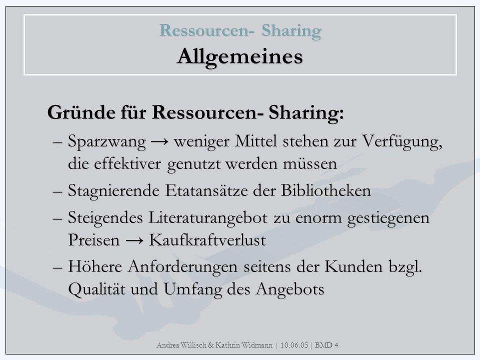 Andrea Willisch & Kathrin Widmann | 10.06.05 | BMD 4 Ressourcen- Sharing Allgemeines Gründe für Ressourcen- Sharing: –Sparzwang weniger Mittel stehen