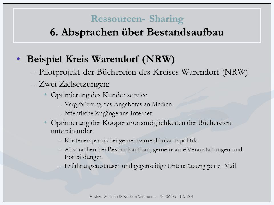 Andrea Willisch & Kathrin Widmann | 10.06.05 | BMD 4 Ressourcen- Sharing 6. Absprachen über Bestandsaufbau Beispiel Kreis Warendorf (NRW)Beispiel Krei