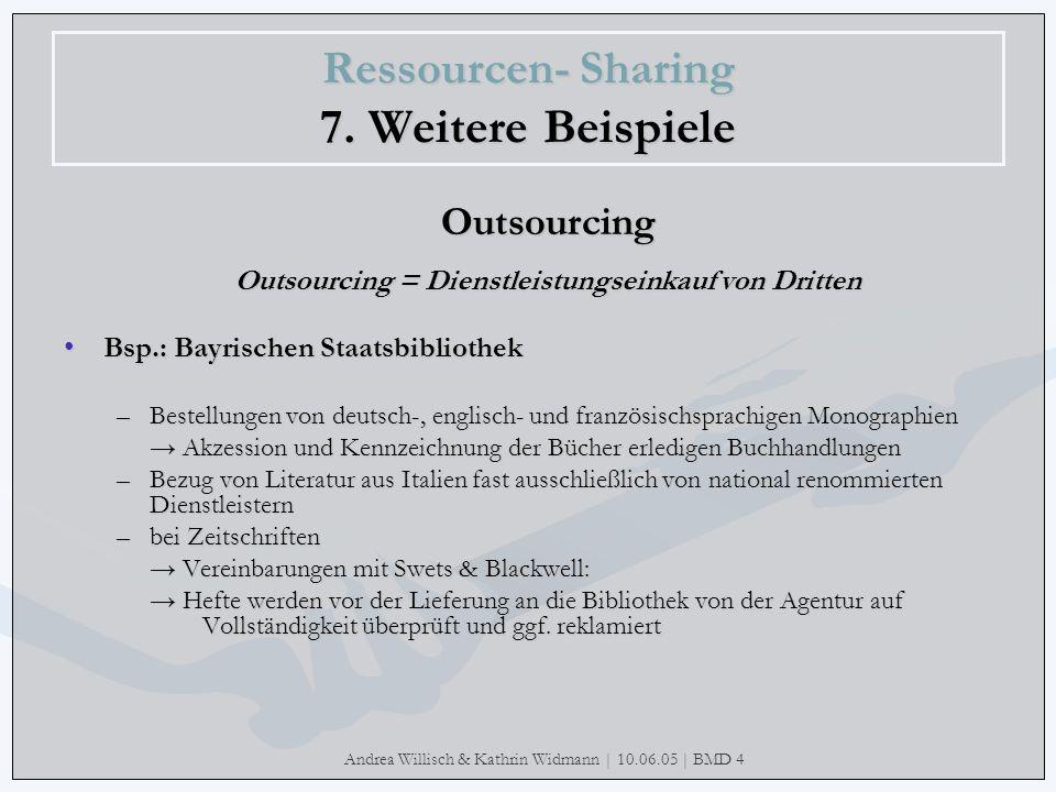 Andrea Willisch & Kathrin Widmann | 10.06.05 | BMD 4 Ressourcen- Sharing 7. Weitere Beispiele Outsourcing Outsourcing = Dienstleistungseinkauf von Dri