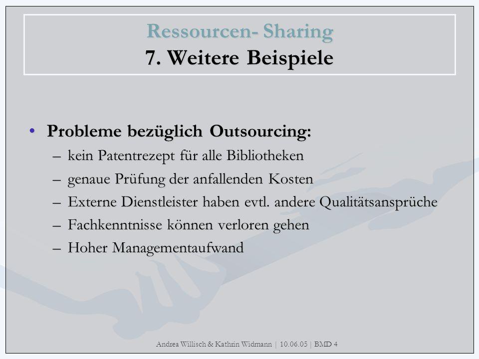 Andrea Willisch & Kathrin Widmann | 10.06.05 | BMD 4 Ressourcen- Sharing 7. Weitere Beispiele Probleme bezüglich Outsourcing:Probleme bezüglich Outsou
