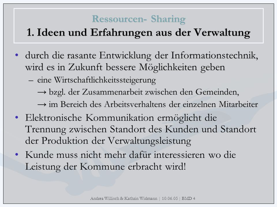 Andrea Willisch & Kathrin Widmann | 10.06.05 | BMD 4 Ressourcen- Sharing 1. Ideen und Erfahrungen aus der Verwaltung durch die rasante Entwicklung der