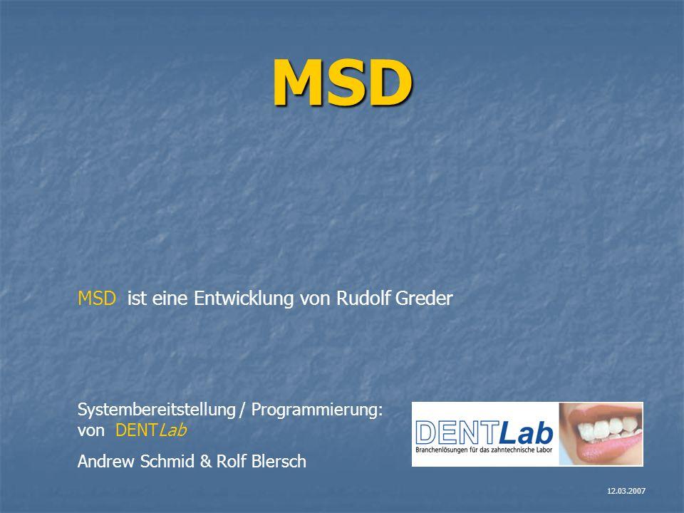 MSD MSD ist eine Entwicklung von Rudolf Greder Systembereitstellung / Programmierung: von DENTLab Andrew Schmid & Rolf Blersch 12.03.2007