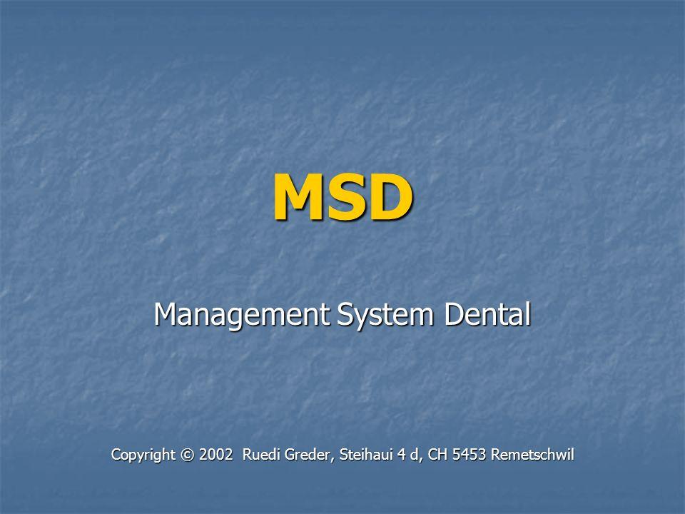 MSD Management System Dental Copyright © 2002 Ruedi Greder, Steihaui 4 d, CH 5453 Remetschwil