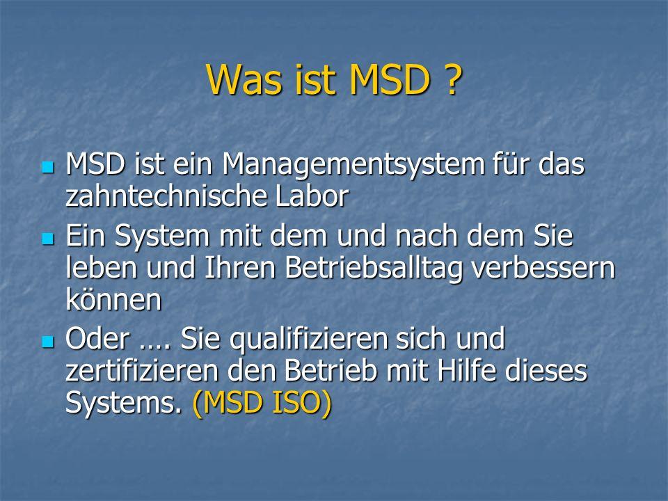 Was ist MSD ? MSD ist ein Managementsystem für das zahntechnische Labor MSD ist ein Managementsystem für das zahntechnische Labor Ein System mit dem u