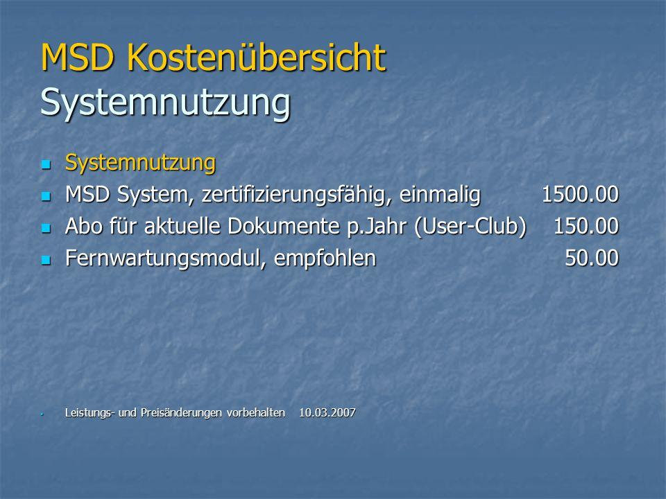 MSD Kostenübersicht Systemnutzung Systemnutzung Systemnutzung MSD System, zertifizierungsfähig, einmalig1500.00 MSD System, zertifizierungsfähig, einm