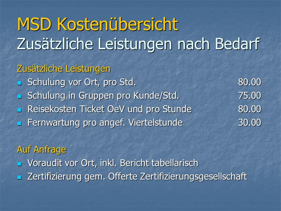 MSD Kostenübersicht Zusätzliche Leistungen nach Bedarf Zusätzliche Leistungen Schulung vor Ort, pro Std.80.00 Schulung vor Ort, pro Std.80.00 Schulung