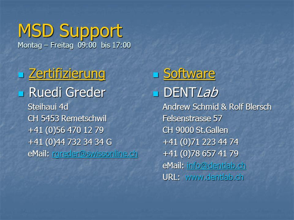 MSD Support Montag – Freitag 09:00 bis 17:00 Zertifizierung Zertifizierung Ruedi Greder Ruedi Greder Steihaui 4d Steihaui 4d CH 5453 Remetschwil CH 54