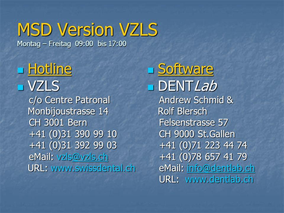 MSD Version VZLS Montag – Freitag 09:00 bis 17:00 Hotline Hotline VZLS VZLS c/o Centre Patronal c/o Centre Patronal Monbijoustrasse 14 CH 3001 Bern CH