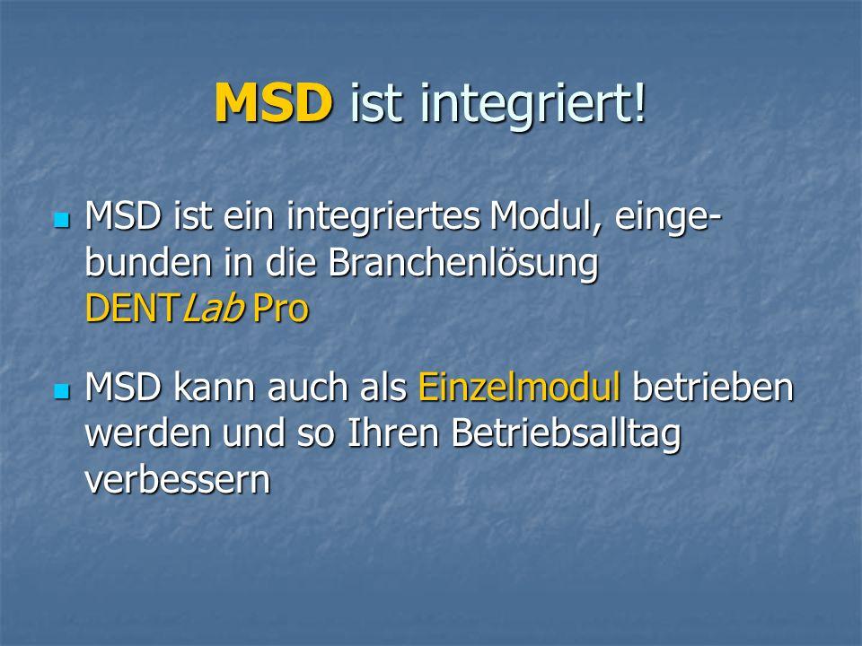 MSD ist integriert! MSD ist ein integriertes Modul, einge- bunden in die Branchenlösung DENTLab Pro MSD ist ein integriertes Modul, einge- bunden in d