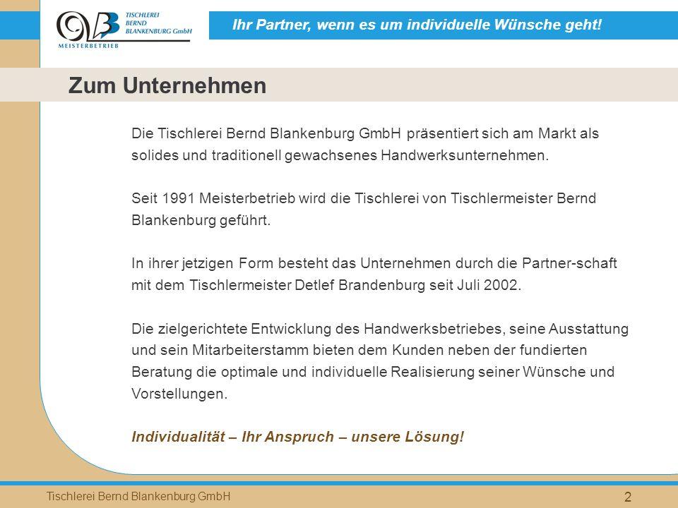 Ihr Partner, wenn es um individuelle Wünsche geht! Tischlerei Bernd Blankenburg GmbH 2 Die Tischlerei Bernd Blankenburg GmbH präsentiert sich am Markt