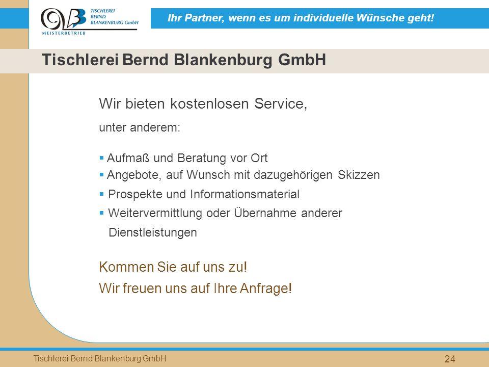 Ihr Partner, wenn es um individuelle Wünsche geht! Tischlerei Bernd Blankenburg GmbH 24 Tischlerei Bernd Blankenburg GmbH Wir bieten kostenlosen Servi
