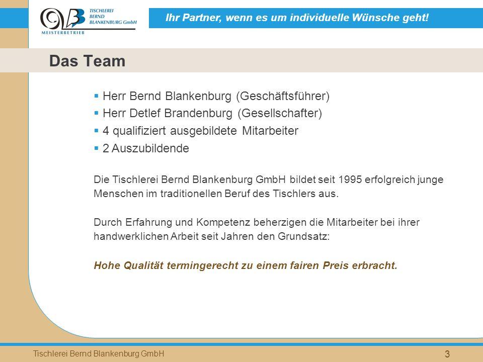Ihr Partner, wenn es um individuelle Wünsche geht! Tischlerei Bernd Blankenburg GmbH 3 Herr Bernd Blankenburg (Geschäftsführer) Herr Detlef Brandenbur