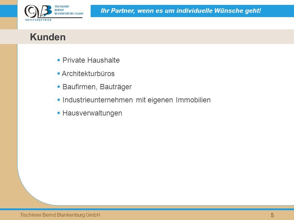 Ihr Partner, wenn es um individuelle Wünsche geht! Tischlerei Bernd Blankenburg GmbH 5 Kunden Private Haushalte Architekturbüros Baufirmen, Bauträger