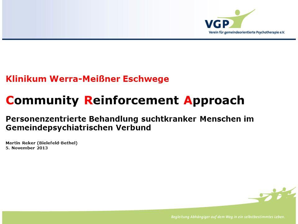 -. Klinikum Werra-Meißner Eschwege Community Reinforcement Approach Personenzentrierte Behandlung suchtkranker Menschen im Gemeindepsychiatrischen Ver