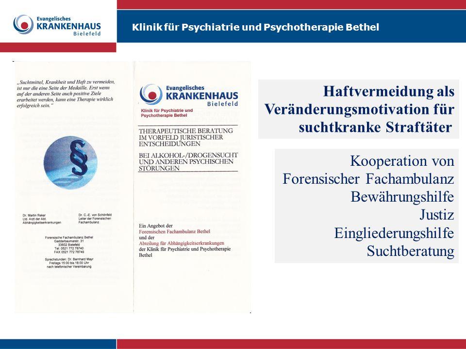 Klinik für Psychiatrie und Psychotherapie Bethel Haftvermeidung als Veränderungsmotivation für suchtkranke Straftäter Kooperation von Forensischer Fac