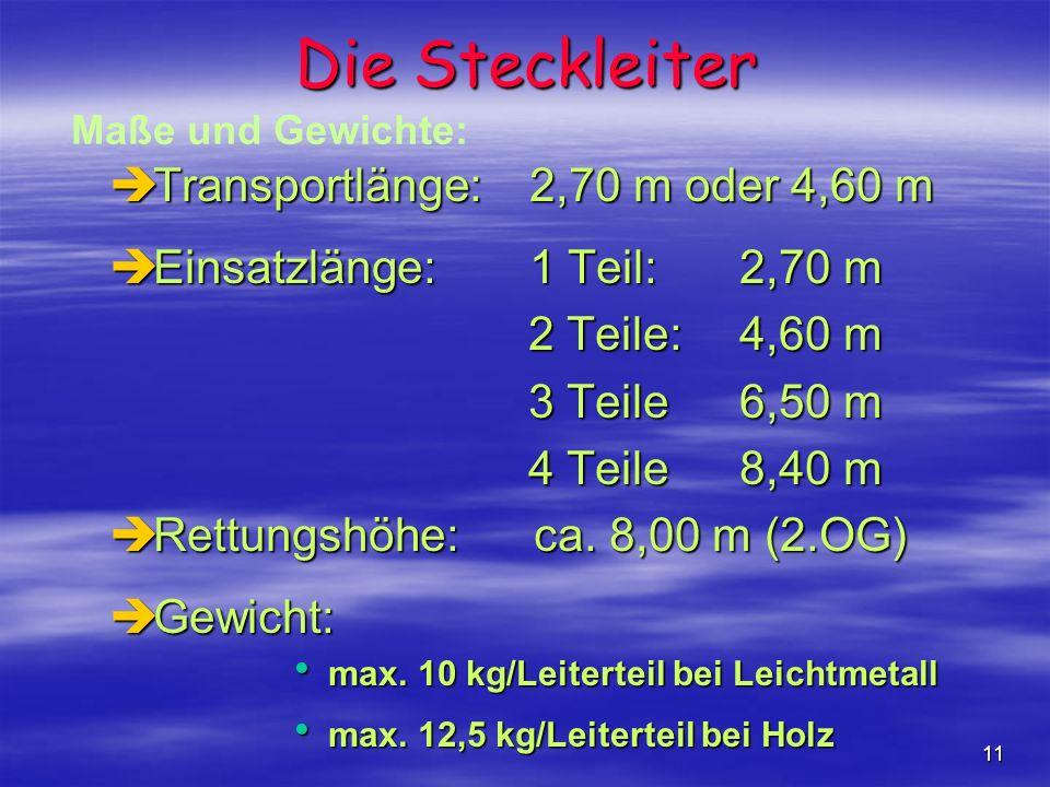 11 Die Steckleiter èTransportlänge:2,70 m oder 4,60 m èEinsatzlänge:1 Teil:2,70 m 2 Teile:4,60 m 2 Teile:4,60 m 3 Teile6,50 m 3 Teile6,50 m 4 Teile8,4