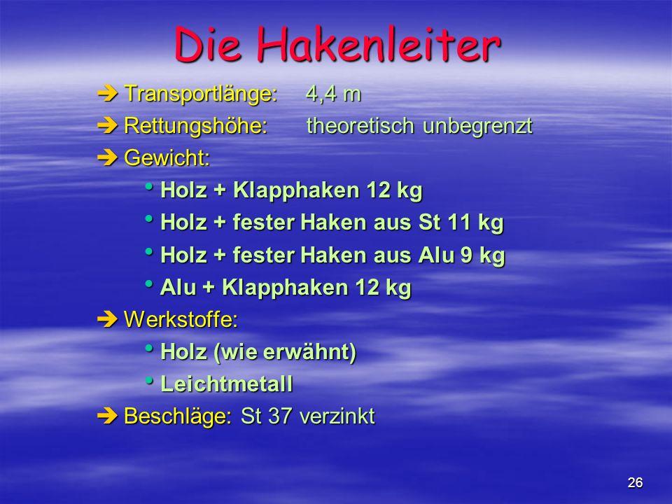 26 èTransportlänge: 4,4 m èRettungshöhe: theoretisch unbegrenzt èGewicht: Holz + Klapphaken 12 kg Holz + Klapphaken 12 kg Holz + fester Haken aus St 1
