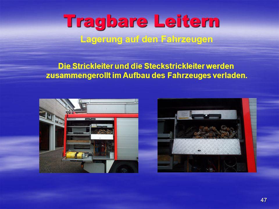 47 Lagerung auf den Fahrzeugen Die Strickleiter und die Steckstrickleiter werden zusammengerollt im Aufbau des Fahrzeuges verladen. Tragbare Leitern