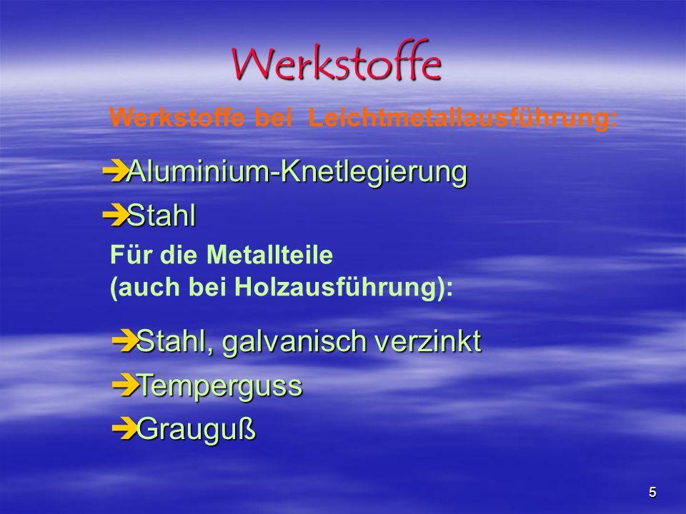 5 èAluminium-Knetlegierung èStahl Werkstoffe bei Leichtmetallausführung: èStahl, galvanisch verzinkt èTemperguss èGrauguß Werkstoffe Für die Metalltei