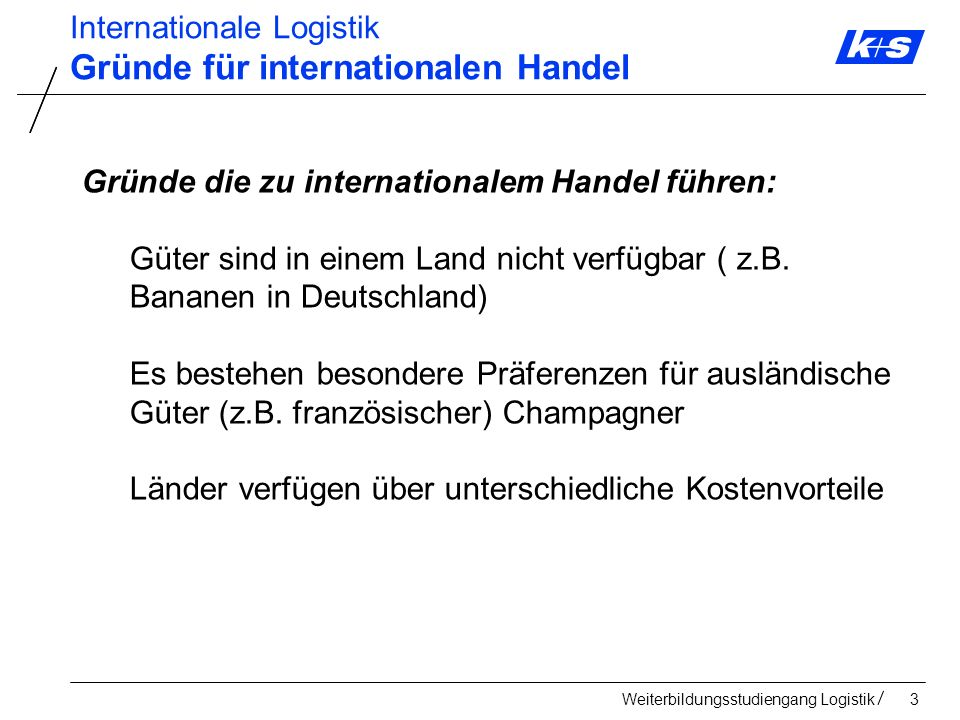 Weiterbildungsstudiengang Logistik14 Internationale Logistik Entwicklung globaler Warenströme Quelle: Modern ship size definitions, Lloyds Register Definition der Schiffsgrößen Minibulkers: < 10.000 t deadweight (Gesamttragfähigkeit) Handymax Bulkers: 35 – 50.000 t deadweight Handysize: < = 50.000 t deadweight Capesize: 100 – 180.000 deadweight, Tiefgang bis 17 m Suezmax: < 80.000 t deadweight (ursprüngliches max.