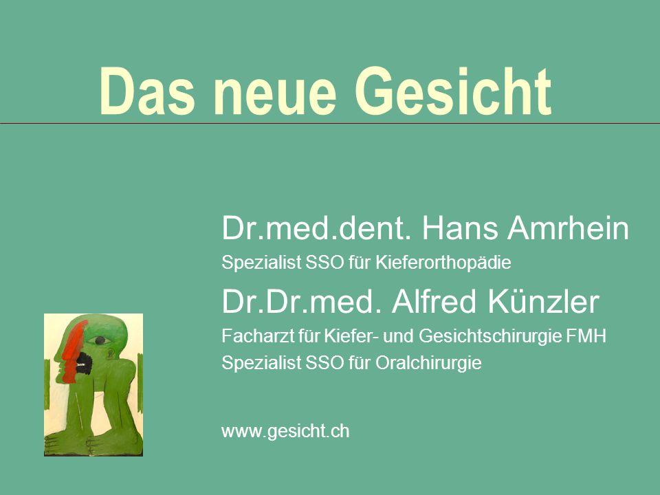 Das neue Gesicht Dr.med.dent. Hans Amrhein Spezialist SSO für Kieferorthopädie Dr.Dr.med. Alfred Künzler Facharzt für Kiefer- und Gesichtschirurgie FM