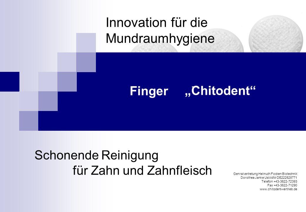 Finger Innovation für die Mundraumhygiene Genralvertretung Helmuth Focken Biotechnik Dorothea Janke Ust-IdNr DE222628771 Telefon +43-3622-72393 Fax +43-3622-71290 www.chitodent-vertrieb.de Chitodent _ Schonende Reinigung für Zahn und Zahnfleisch