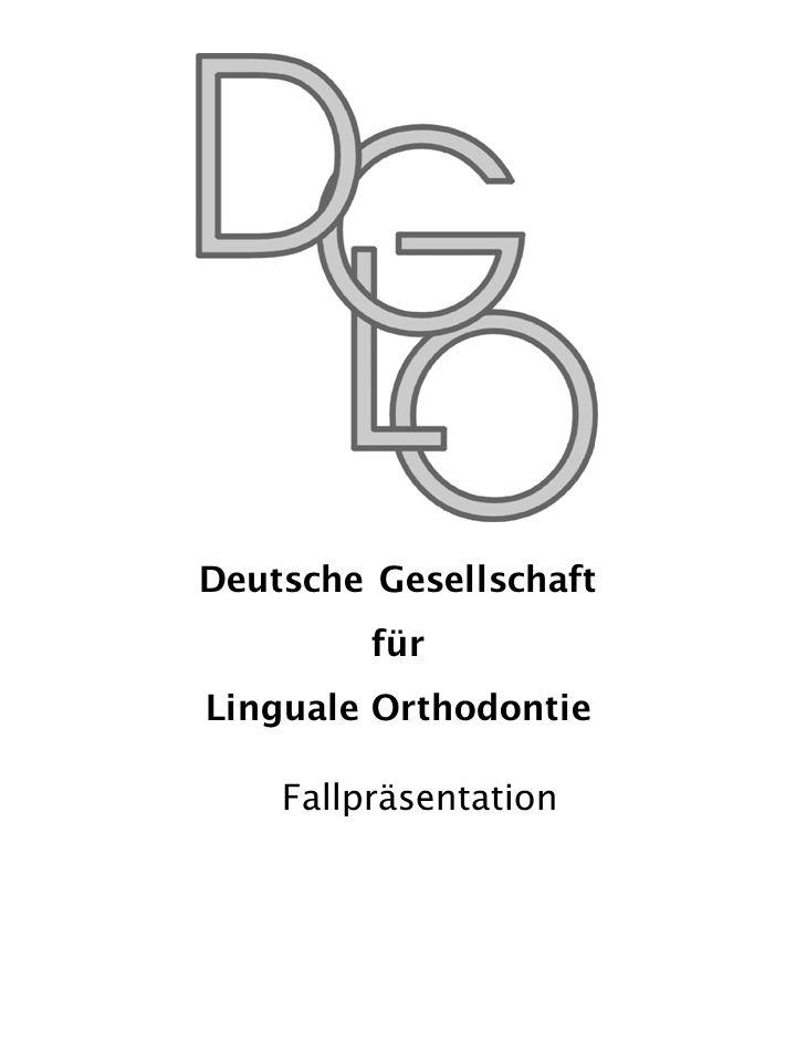 1 Deutsche Gesellschaft für Linguale Orthodontie Fallpräsentation