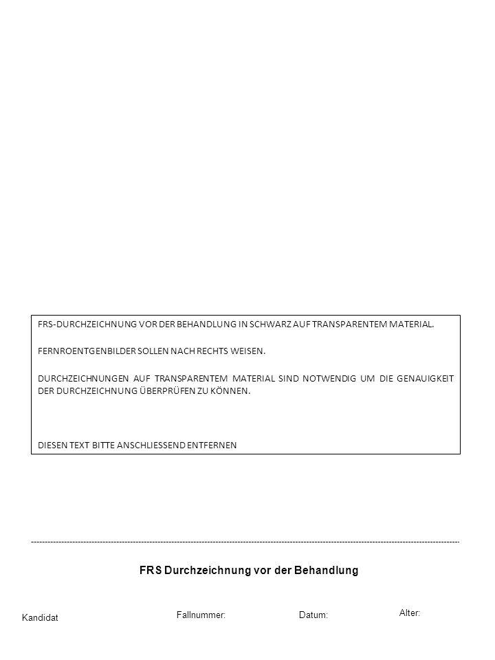 FRS Durchzeichnung vor der Behandlung Kandidat Datum: Alter: Fallnummer: FRS-DURCHZEICHNUNG VOR DER BEHANDLUNG IN SCHWARZ AUF TRANSPARENTEM MATERIAL.
