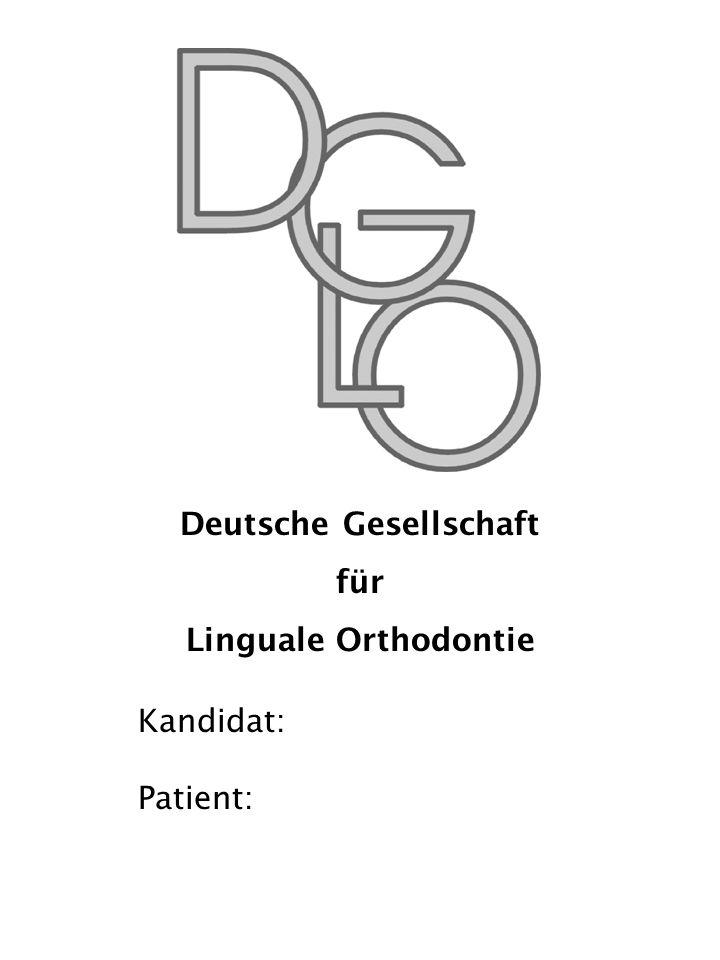 1 Deutsche Gesellschaft für Linguale Orthodontie Kandidat: Patient: