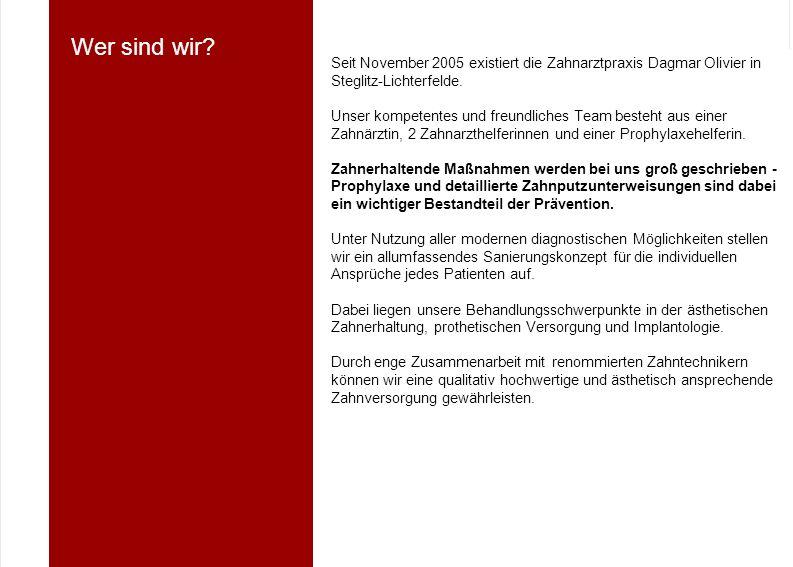 Seit November 2005 existiert die Zahnarztpraxis Dagmar Olivier in Steglitz-Lichterfelde. Unser kompetentes und freundliches Team besteht aus einer Zah