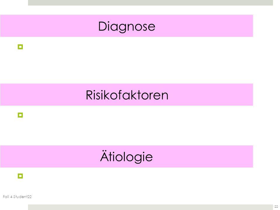 Fall 4 Student22 22 Diagnose Risikofaktoren Ätiologie