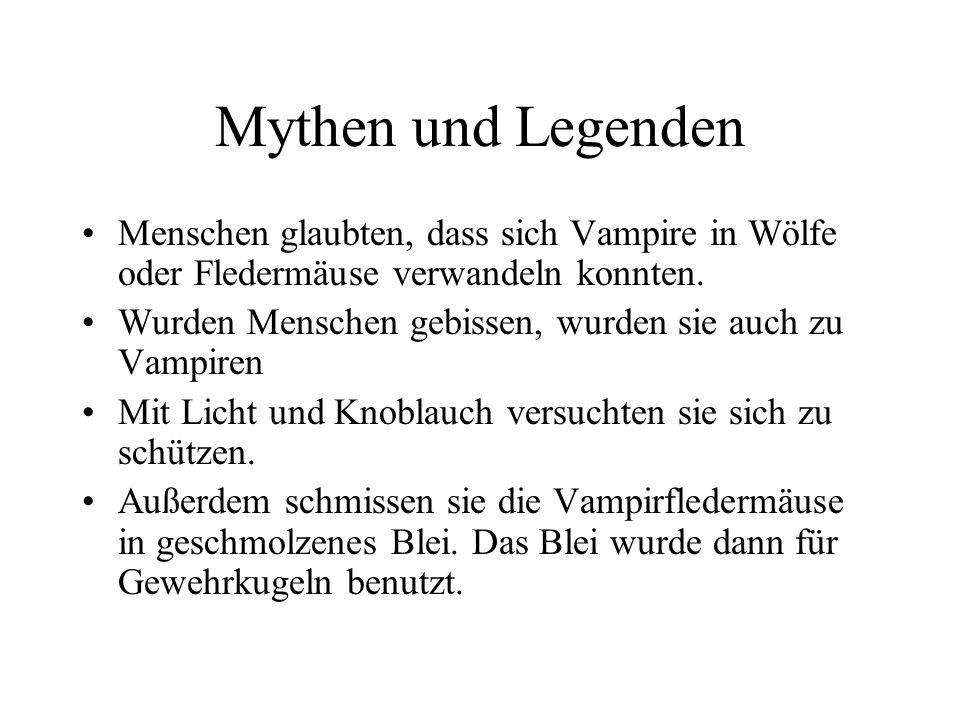 Mythen und Legenden 1. Der echte Vampir kann keine Menschengestalt annehmen 2. Der echte Vampir greift selten Menschen an 3. Echte Vampire leben in Gr